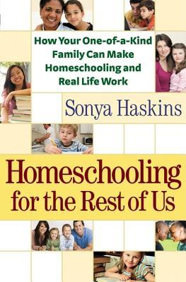 Homeschooling for the Rest of Us by Sonya Haskins
