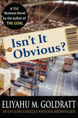 Isn't It Obvious? by Eliyahu M. Goldratt