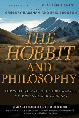 the hobbit and philosophy for when you ve lost your dwarves your  the hobbit and philosophy for when you ve lost your dwarves your wizard and your way by eric bronson