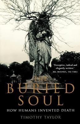 The Buried Soul: How Humans Invented Death por Timothy    Taylor