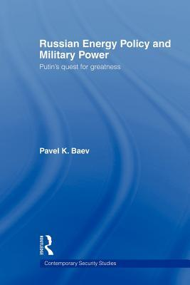 Russian Energy Policy and Military Power: Putin's Quest for Greatness