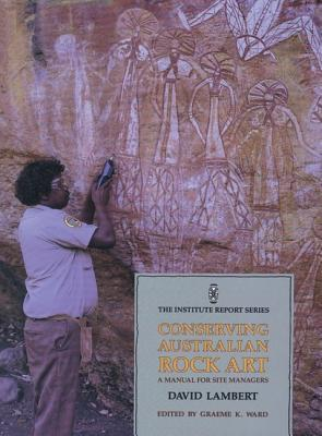 Conserving Australian Rock Art: A Manual for Site Management