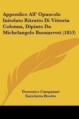 Appendice All' Opuscolo Initolato Ritratto Di Vittoria Colonna, Dipinto Da Michelangelo Buonarroti (1853)