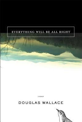 Everything Will Be All Right by Doug Wallace