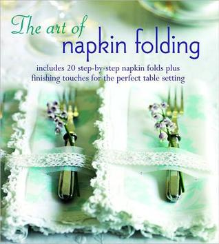 The Art of Napkin Folding: Includes 20 step-by-step napkin folds ...