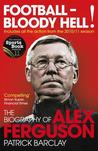 Download Football - Bloody Hell!: The Biography of Alex Ferguson