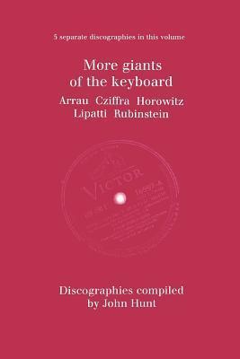 More Giants Of The Keyboard. 5 Discographies. Claudio Arrau, Gyorgy Cziffra, Vladimir Horowitz, Dinu Lipatti, Artur Rubinstein. [1998]