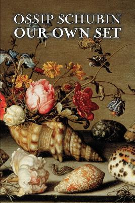 Our Own Set by Ossip Schubin, Fiction, Classics, Historical, Literary