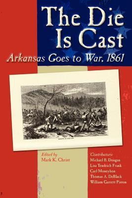 The Die Is Cast: Arkansas Goes to War, 1861