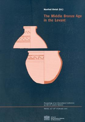 Middle Bronze Age In The Levant (Contributions To The Chronology Of The Eastern Mediterranean)