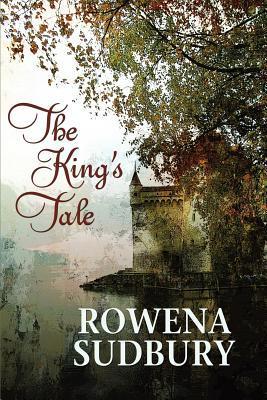The King's Tale by Rowena Sudbury