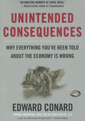 Unintended Consequences: Why Everything Youve Been Told About the Economy Is Wrong