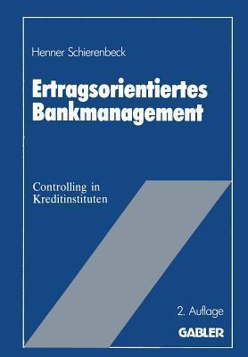 Ertragsorientiertes Bankmanagement: Betriebswirtschaftliche Grundlagen Des Controlling in Kreditinstituten