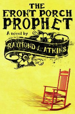 The Front Porch Prophet by Raymond L. Atkins