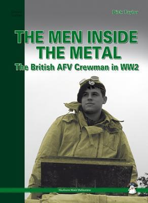 Men Inside the Metal: The British Afv Crewman in Ww2 por Dick Taylor