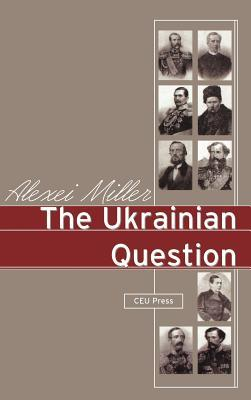 The Ukrainian Question: The Russian Empire And Nationalism In The Nineteenth Century