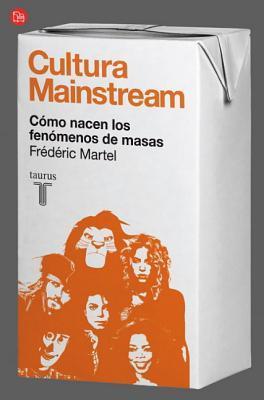 Cultura Mainstream by Frédéric Martel