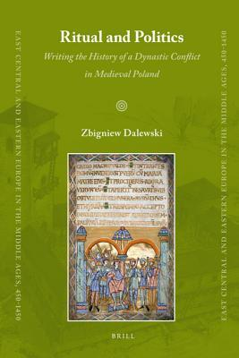 Ritual and Politics: Writing the History of a Dynastic Conflict in Medieval Poland