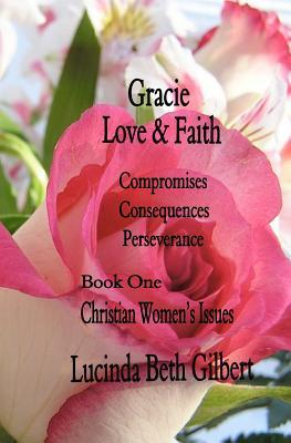 Gracie Love & Faith: Compromises Consequences Perseverance