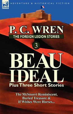 The Foreign Legion Stories 3: Beau Ideal Plus Three Short Stories: The McSnorrt Reminiscent, Buried Treasure & If Wishes Were Horses...