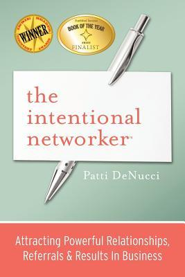 Ebook The Intentional Networker: Attracting Powerful Relationships, Referrals & Results in Business by Patti DeNucci DOC!