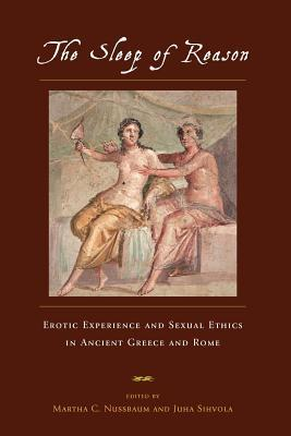 The Sleep of Reason: Erotic Experience and Sexual Ethics in Ancient Greece and Rome