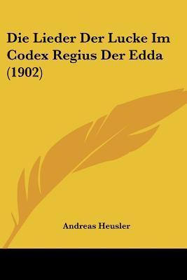 Die Lieder Der Lucke Im Codex Regius Der Edda (1902)