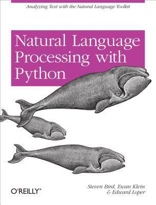 Natural Language Processing with Python: Analyzing Text with the Natural Language Toolkit