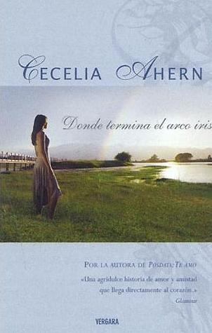 Donde termina el arco iris by Cecelia Ahern