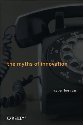 The Myths of Innovation by Scott Berkun