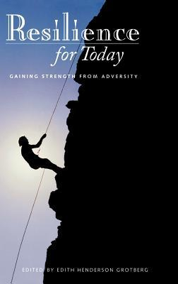 Resilience for Today: Gaining Strength from Adversity