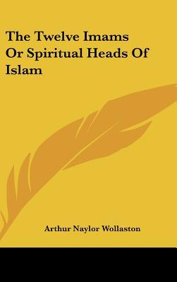 The Twelve Imams or Spiritual Heads of Islam