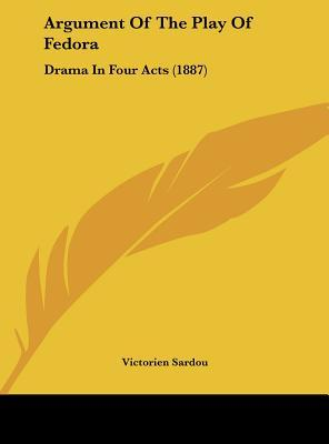 Argument of the Play of Fedora: Drama in Four Acts (1887)