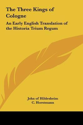 The Three Kings of Cologne: An Early English Translation of the Historia Trium Regum