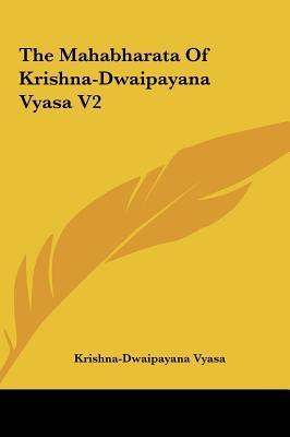 The Mahabharata of Krishna-Dwaipayana Vyasa V2 the Mahabharata of Krishna-Dwaipayana Vyasa V2