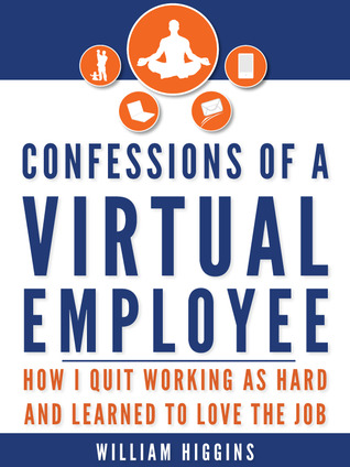 Confessions of a Virtual Employee: How I Quit Working As Hard and Learned to Love The Job