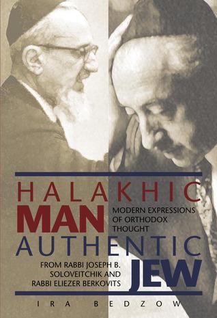 Halakhic Man, Authentic Jew: Modern Expressions of Orthodox Thought from Rabbi Joseph B. Soloveitchik and Rabbi Eliezer Berkovits