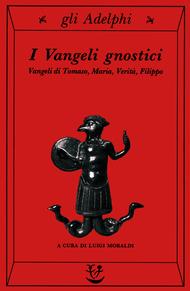 I Vangeli gnostici. Vangeli di Tomaso, Maria, Verità, Filippo