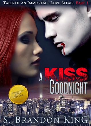 A Kiss Goodnight (Tales Of An Immortals Love Affair, #1)
