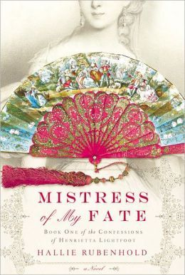 Mistress of My Fate; The Confessions of Henrietta Lightfoot by Hallie Rubenhold