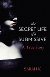 The Secret Life of a Submissive: A True Story