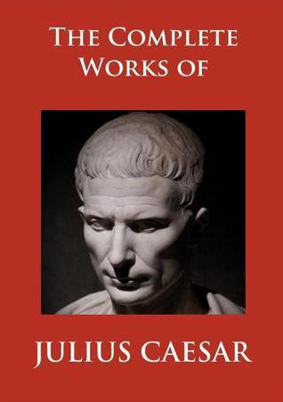 The Complete Works of Julius Caesar