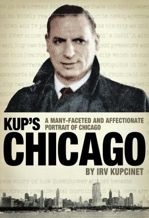 Kup's Chicago: A Many-Faceted and Affectionate Portrait of Chicago
