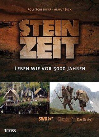 Steinzeit: Leben wie vor 5000 Jahren