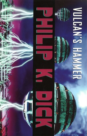 Vulcan's Hammer by Philip K. Dick