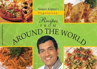 Vegetarian recipes from around the world by sanjeev kapoor 9390431 forumfinder Choice Image
