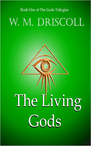 The Living Gods by W.M. Driscoll