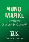 A Terrível Criatura Sanguinária by Nuno Markl