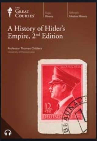 The Great Courses - History of Hitler's Empire, 2nd Edition - Thomas Childers, Ph.D.