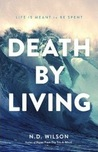 Death by Living by N.D. Wilson